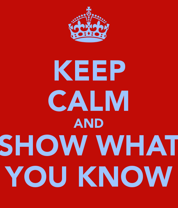 Keep Calm And Show What You Know 4
